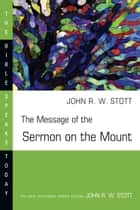 The Message of the Sermon on the Mount eBook by John Stott