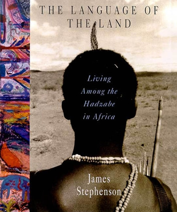 The Language of the Land - Living Among the Hadzabe in Africa ebook by James Stephenson