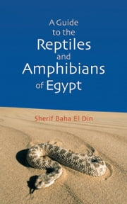 A Guide to Reptiles & Amphibians of Egypt ebook by Sherif Baha el Din