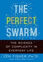 The Perfect Swarm - The Science of Complexity in Everyday Life ebook by Len Fisher