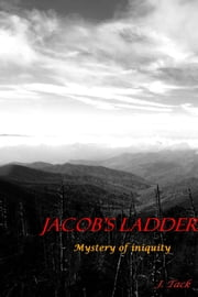 Jacob's Ladder - Mystery of iniquity ebook by J. Tack