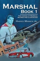 Marshal Book 1 - The Coming of Marshal Revised and Illustrated ebook by Harvey Minnick Jr.