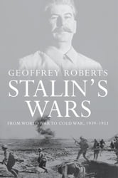 Stalin's Wars: From World War to Cold War, 1939-1953 ebook by Geoffrey Roberts