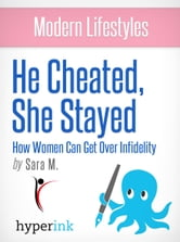 He Cheated, She Stayed: How Women Can Get Over Infidelity ebook by Sara M.