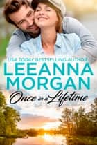 Once In A Lifetime - A Sweet Small Town Romance ebook by Leeanna Morgan