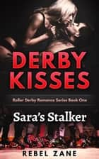 Sara's Stalker - Light Romantic Suspense - Derby Kisses Roller Derby Romance Series, #1 ebook by Rebel Zane
