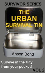 The Urban Survival Tin ebook by Anson Bond