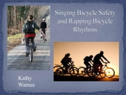 Singing Bicycle Safety and Rapping Bicycle Rhythms - Playground Pocket Books ebook by Kathy Warnes
