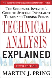 Technical Analysis Explained, Fifth Edition: The Successful Investor's Guide to Spotting Investment Trends and Turning Points ebook by Martin J. Pring