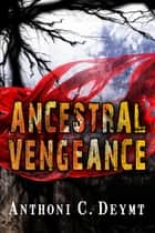 Ancestral Vengeance ebook by Anthoni C. Deymt
