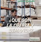 ¿Qué son la oferta y demanda? (What Are Supply and Demand?) ebook by Laura La Bella, Ana Garcia