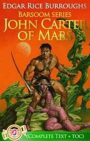 "John Carter: Adventures on Mars Collection (Illustrated) (Five ""John Carter of Mars"" novels in one volume!) - A Princess of Mars, Gods of Mars, Warlord of Mars; Thuvia, Maid of Mars, Chessmen of Mars ebook by Edgar Rice Burroughs"