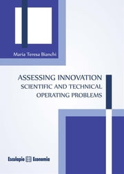 Assessing Innovation Scientific and technical operating problems ebook by Maria Teresa Bianchi