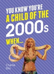 You Know You're A Child of the 2000s When… ebook by Charlie Ellis