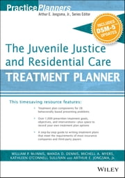 The Juvenile Justice and Residential Care Treatment Planner, with DSM 5 Updates ebook by William P. McInnis,Michell A. Myers,Kathleen O'Connell Sullivan,Wanda D. Dennis,Arthur E. Jongsma Jr.