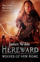Hereward: Wolves of New Rome - (Hereward 4) ebook by James Wilde