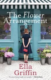 The Flower Arrangement ebook by Ella Griffin