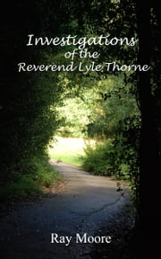 Investigations of The Reverend Lyle Thorne ebook by Ray Moore