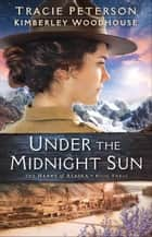 Under the Midnight Sun (The Heart of Alaska Book #3) ebook by