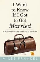 I Want to Know If I Got to Get Married ebook by Miles Frankel