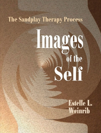Images of the Self: The Sandplay Therapy Process ebook by Estelle L. Weinrib,Dora M. Kalff