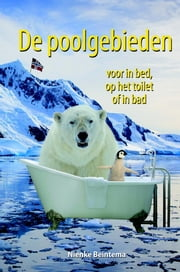 De poolgebieden - voor in bed, op het toilet of in bad ebook by Nienke Beintema