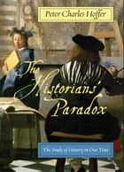 The Historians Paradox ebook by Peter Charles Hoffer