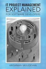 IT Project Management – Explained - For Software Developers ebook by KRISHNAN VASUDEVAN