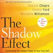 The Shadow Effect - Illuminating the Hidden Power of Your True Self audiobook by Deepak Chopra, Marianne Williamson, Debbie Ford