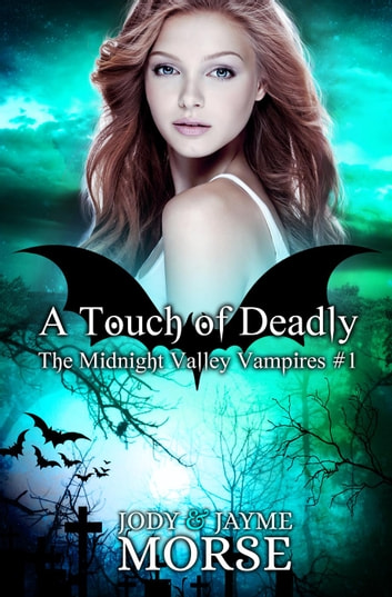 A Touch of Deadly - The Midnight Valley Vampires, #1 ebook by Jayme Morse,Jody Morse