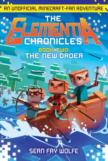 The Elementia Chronicles #2: The New Order - An Unofficial Minecraft-Fan Adventure ebook by Sean Fay Wolfe