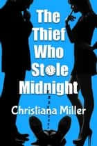 The Thief Who Stole Midnight - A New Year's Eve Romp ebook by Christiana Miller