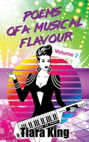 Poems Of A Musical Flavour - Volume 2 ebook by Tiara King
