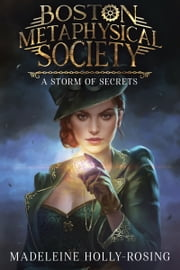 Boston Metaphysical Society: A Storm of Secrets ebook by Madeleine Holly-Rosing