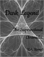 Dark Legend: The Supernatural Chronicles ebook by R.A Reene'
