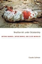 Brazilian Art under Dictatorship ebook by Claudia Calirman