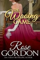 The Wooing Game Ebook di Rose Gordon