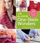 Lace One-Skein Wonders® - 101 Projects Celebrating the Possibilities of Lace ebook by Judith Durant