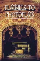 Playbills to Photoplays ebook by New England Vintage Film Society, Inc.