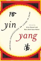 Yin-Yang - American Perspectives on Living in China ebook by Alice Renouf, Mary Beth Ryan-Maher, Terry Lautz