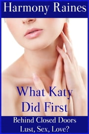 What Katy Did First - First Time Sex ebook by Harmony Raines