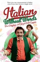 Italian Without Words ebook by Don Cangelosi, Joseph Delli Carpini