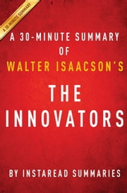 The Innovators by Walter Isaacson - A 30-minute Summary - How a Group of Hackers, Geniuses, and Geeks Created the Digital Revolution ebook by Instaread Summaries
