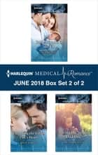 Harlequin Medical Romance June 2018 - Box Set 2 of 2 - Baby Miracle in the ER\Unlocking the Italian Doc's Heart\Saving the Single Dad Doc ebook by Sue MacKay, Kate Hardy, Louisa Heaton