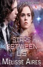 Stars Between Us - Love on the Space Frontier ebook by Melisse Aires