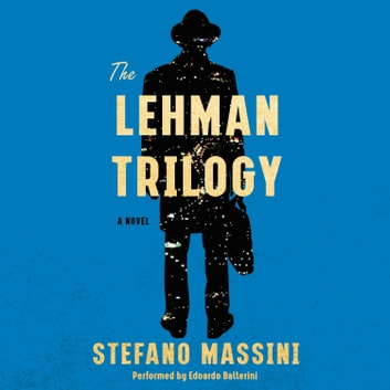 The Lehman Trilogy - A Novel audiobook by Stefano Massini