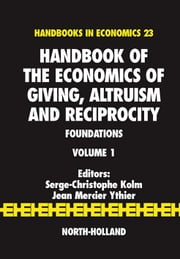 Handbook of the Economics of Giving, Altruism and Reciprocity: Foundations ebook by Kolm, Serge-Christophe