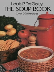 The Soup Book ebook by Louis P. De Gouy