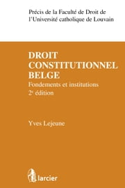 Droit constitutionnel belge - Fondements et institutions ebook by Yves Lejeune