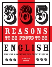 365 Reasons to be Proud to be English - Magical Moments in England's History ebook by Richard Happer
